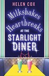 Milkshakes and Heartbreaks at the Starlight Diner by Helen Cox