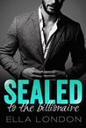 Sealed To The Billionaire (The Billionaire's Offer, Book 2) (An Alpha Billionaire Romance)