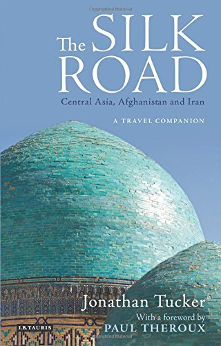The Silk Road: Central Asia, Afghanistan and Iran: A Travel Companion