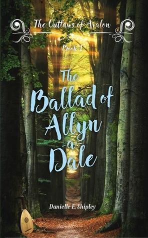 The Ballad of Allyn-a-Dale by Danielle E. Shipley