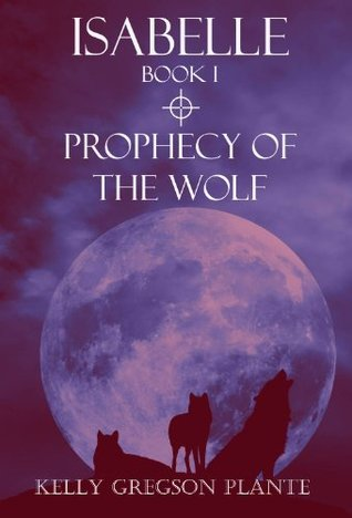 ISABELLE Book I:Prophecy of the Wolf (Wolf Trilogy 1)