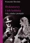 Dyktatorzy i ich kobiety: Seks, władza i pieniądze