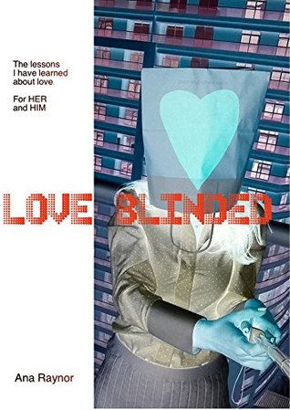Love blinded: The lessons I have learned about love. For HER and HIM