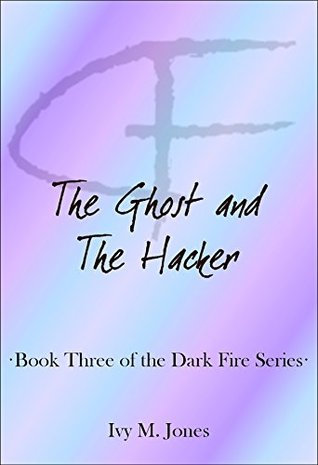 The Ghost and The Hacker (Dark Fire #3)