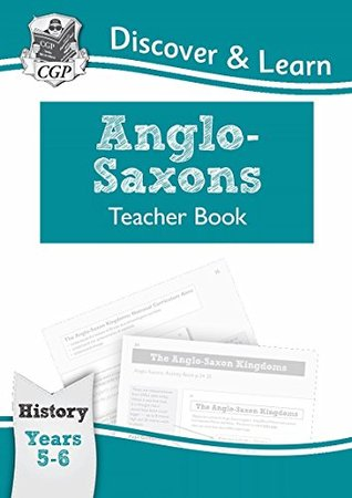 KS2 Discover & Learn: History - Anglo-Saxons Teacher Book, Year 5 & 6
