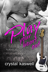 Play Your Heart Out by Crystal Kaswell