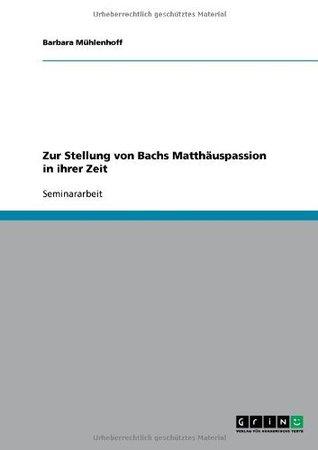 Zur Stellung von Bachs Matthäuspassion in ihrer Zeit