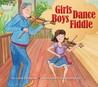 Girls Dance, Boys Fiddle by Carole Lindstrom