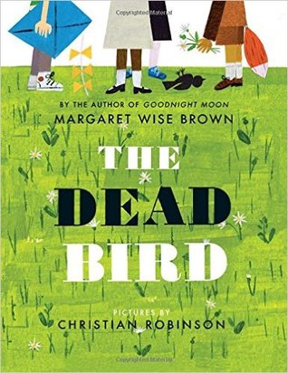 The Dead Bird por Margaret Wise Brown, Christian Robinson