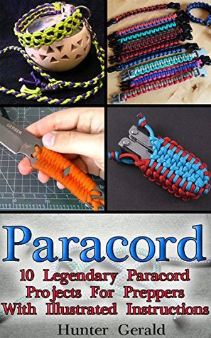 Paracord: 10 Legendary Paracord Projects For Preppers With Illustrated Instructions:
