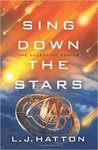 Sing Down the Stars by L.J. Hatton