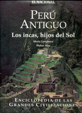 Perú Antiguo: Los incas, hijos del sol (Enciclopedia de las Grandes Civilizaciones, Vol. 16)