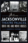Historic Jacksonville Theatre Palaces, Drive-ins and Movie Houses (Landmarks)