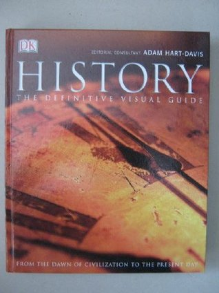History, The Definitive Visual Guide :From the Dawn of Civilization to the Present Day