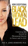 How Exceptional Black Women Lead by Avis Jones-DeWeever