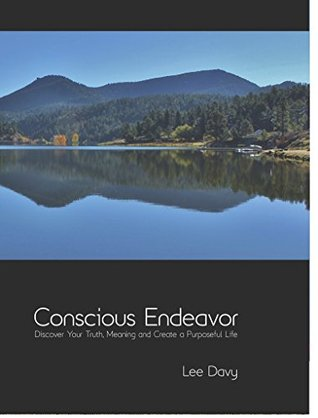 Conscious Endeavor: Discover Your Truth, Meaning and Create a Purposeful Life