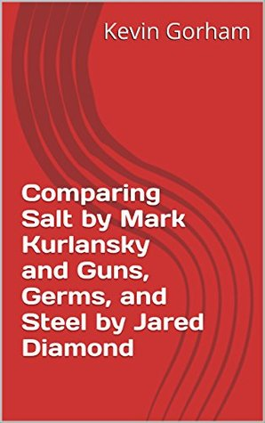 Comparing Salt by Mark Kurlansky and Guns, Germs, and Steel by Jared Diamond
