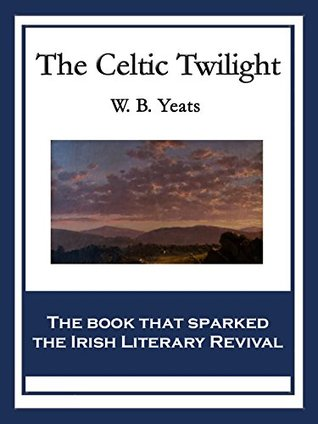 The Celtic Twilight: With linked Table of Contents