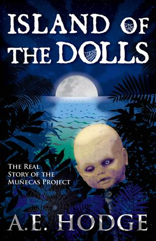 Island of the Dolls: The Real Story of the Muñecas Project