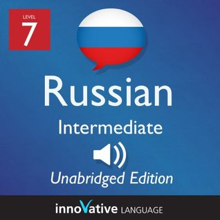 Learn Russian - Level 7: Intermediate: Volume 1 (Innovative Language Series - Learn Russian from Absolute Beginner to Advanced)