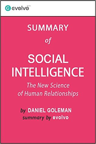 Social Intelligence: Summary of the Key Ideas - Original Book by Daniel Goleman: The New Science of Human Relationships