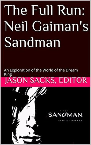 The Full Run: Neil Gaiman's Sandman: An Exploration of the World of the Dream King