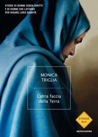 L'altra faccia della Terra: Storie di donne senza diritti e di donne che lottano per ridar loro dignità