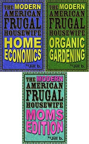 The Modern American Frugal Housewife Books #1-3: Home Economics, Organic Gardening, Moms Edition