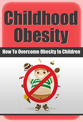 Obesity: Obese: Overcome Childhood Obesity (Diabetes Weight Watchers Overweight)