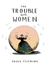 The Trouble With Women by Jacky Fleming