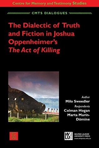 The Dialectic of Truth and Fiction in Joshua Oppenheimer's The Act of Killing