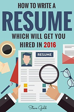 Resume: How To Write A Resume Which Will Get You Hired In 2016