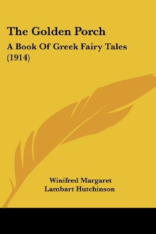 The Golden Porch: A Book Of Greek Fairy Tales (1914)