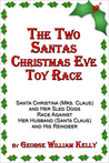 The Two Santas Christmas Eve Toy Race: Santa Christina (Mrs. Claus) and Her Sled Dogs Race Against Her Husband (Santa Claus) and His Reindeer