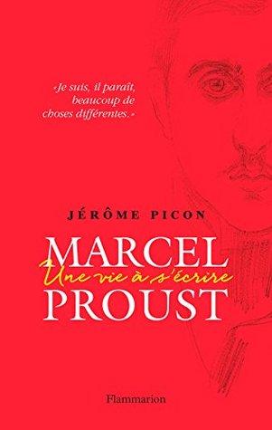 Marcel Proust: Une vie à s'écrire