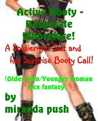 Active Booty - Desperate Whorefare! A Soldier Girl Slut and her Surprise Booty Call!