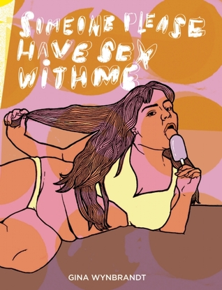 Someone Please Have Sex With Me by Gina Wynbrandt