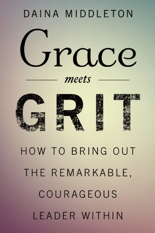 Grace Meets Grit: How to Bring Out the Remarkable, Courageous Leader Within EPUB