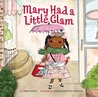 Mary Had a Little Glam by Tammi Sauer