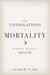 The Consolations of Mortality by Andrew Stark