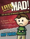I Feel Mad! Tips for Kids on Managing Angry Feelings (How to Make & Keep Friends Workbooks Book 1)