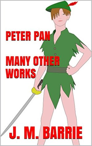 Peter and Wendy. Peter Pan in Kensington Gardens. The Little White Bird. Other Twenty Works.