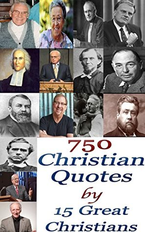 750 Christian Quotes: by 15 Great Christians