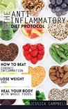 Anti Inflammatory Diet Protocol: How to Beat Chronic Inflammation, Lose Weight and Heal Your Body With Whole Foods (Healthy Body, Healthy Mind Book 5)