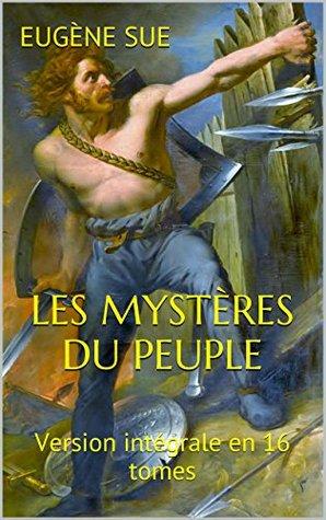 Les Mystères du peuple: Version intégrale en 16 tomes