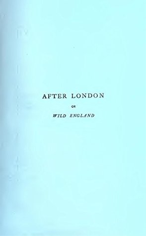 After London; or, Wild England. By Richard Jefferies; 1911; Duckworth, London. Tales of London's post-apocalyptic fiction Part 2.