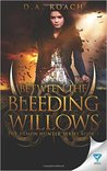Between the Bleeding Willows by D.A. Roach