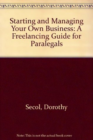 Starting And Managing Your Own Business: A Freelancing Guide For Paralegals
