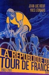 La repúblique du tour de France : 1903 2003 par Jean-Luc Boeuf, Yves Léonard, Jean-Luc BÂœuf