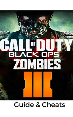 The NEW Complete Guide to: Call of Duty Black Ops III - Zombies Game Cheats AND Guide with Tips & Tricks, Strategy, Walkthrough, Secrets, Download the game, Codes, Gameplay and MORE!